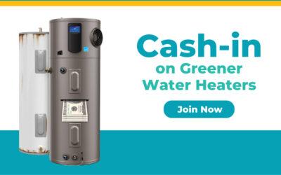 Cash-in on Greener Water Heaters